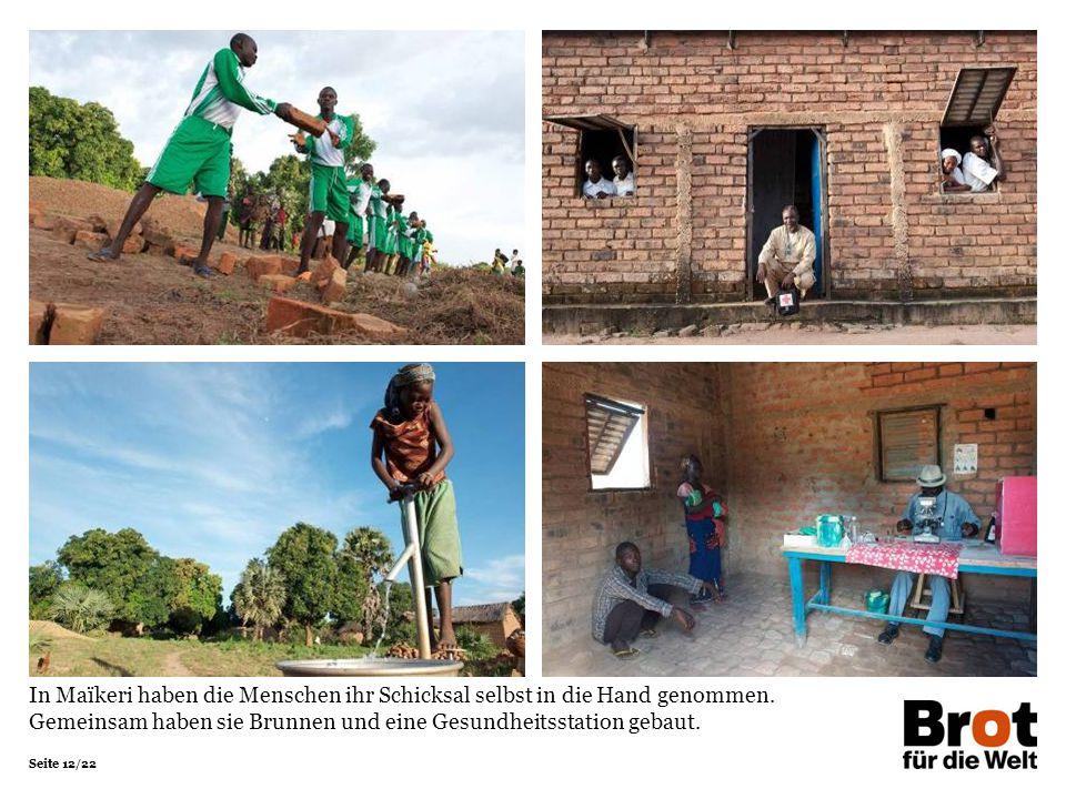 Seite 12/22 In Maïkeri haben die Menschen ihr Schicksal selbst in die Hand genommen. Gemeinsam haben sie Brunnen und eine Gesundheitsstation gebaut.