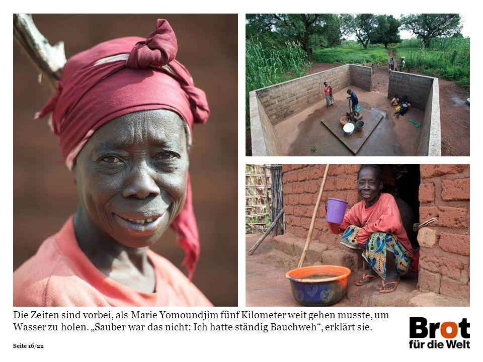 """Seite 16/22 Die Zeiten sind vorbei, als Marie Yomoundjim fünf Kilometer weit gehen musste, um Wasser zu holen. """"Sauber war das nicht: Ich hatte ständi"""