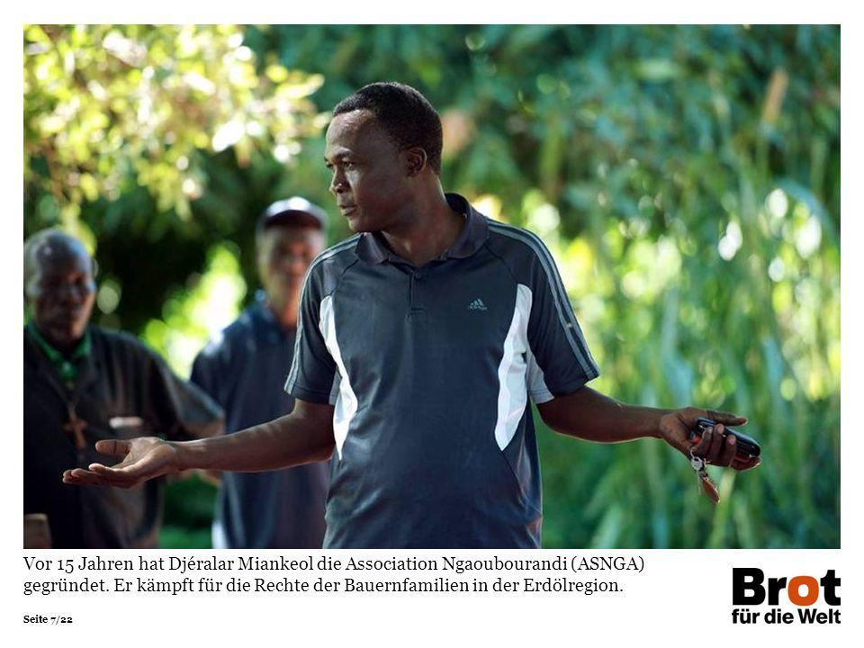 Seite 7/22 Vor 15 Jahren hat Djéralar Miankeol die Association Ngaoubourandi (ASNGA) gegründet. Er kämpft für die Rechte der Bauernfamilien in der Erd