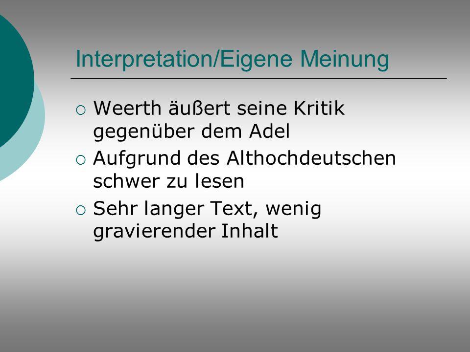 Interpretation/Eigene Meinung  Weerth äußert seine Kritik gegenüber dem Adel  Aufgrund des Althochdeutschen schwer zu lesen  Sehr langer Text, weni