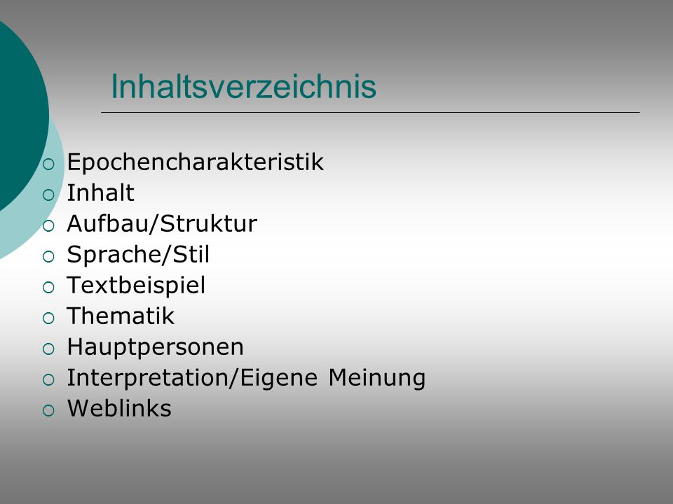 Inhaltsverzeichnis  Epochencharakteristik  Inhalt  Aufbau/Struktur  Sprache/Stil  Textbeispiel  Thematik  Hauptpersonen  Interpretation/Eigene