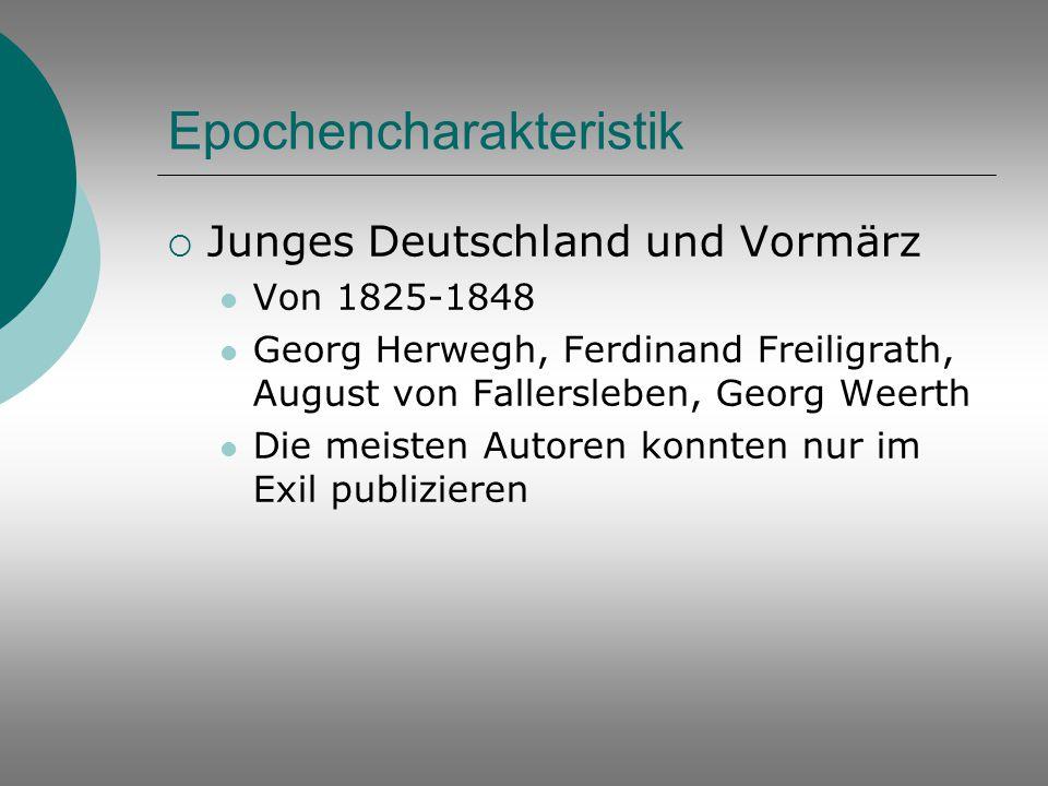 Epochencharakteristik  Junges Deutschland und Vormärz Von 1825-1848 Georg Herwegh, Ferdinand Freiligrath, August von Fallersleben, Georg Weerth Die m