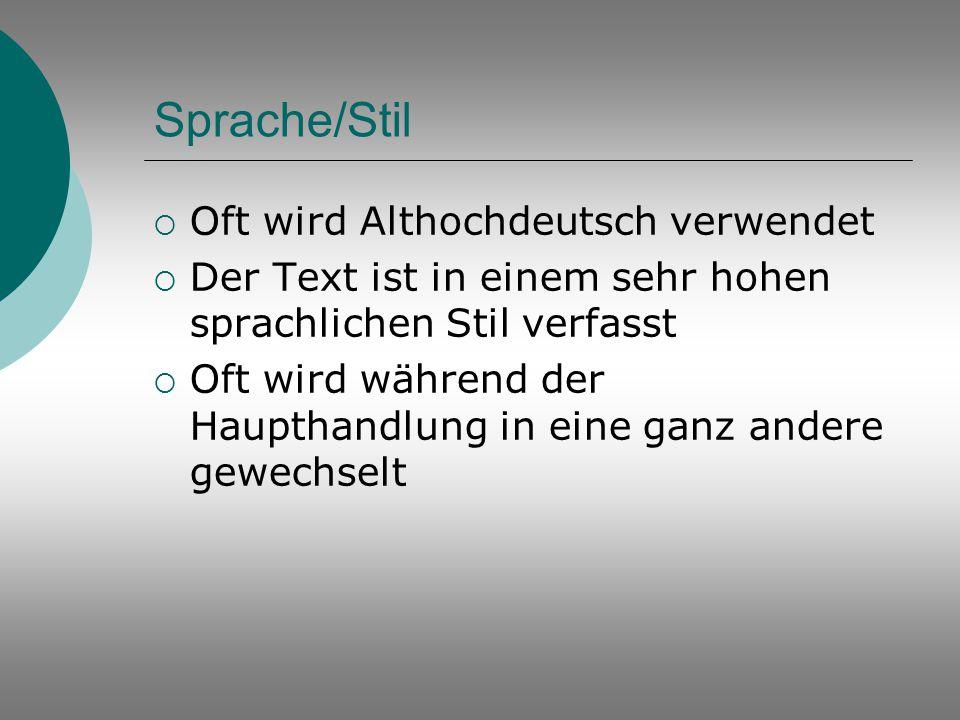 Sprache/Stil  Oft wird Althochdeutsch verwendet  Der Text ist in einem sehr hohen sprachlichen Stil verfasst  Oft wird während der Haupthandlung in