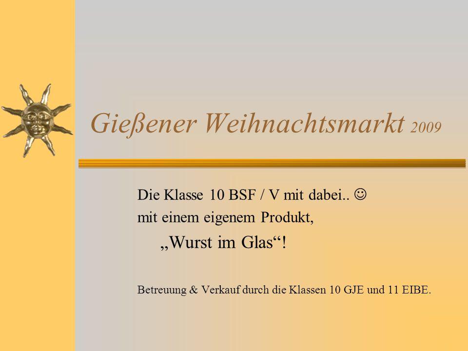 """Gießener Weihnachtsmarkt 2009 Die Klasse 10 BSF / V mit dabei.. mit einem eigenem Produkt, """"Wurst im Glas""""! Betreuung & Verkauf durch die Klassen 10 G"""