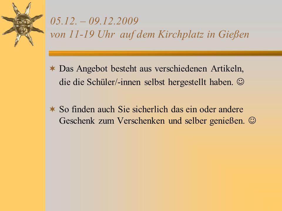 05.12. – 09.12.2009 von 11-19 Uhr auf dem Kirchplatz in Gießen  Das Angebot besteht aus verschiedenen Artikeln, die die Schüler/-innen selbst hergest
