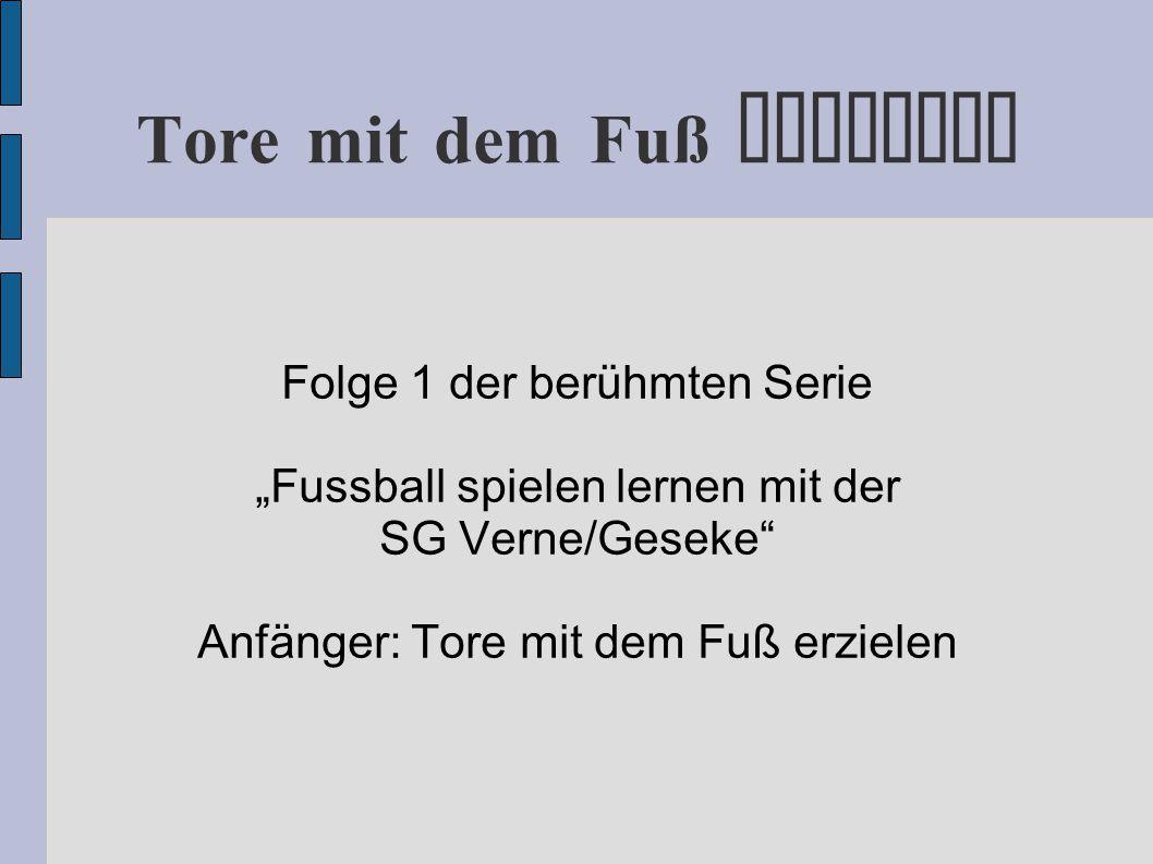 """Tore mit dem Fuß erzielen Folge 1 der berühmten Serie """"Fussball spielen lernen mit der SG Verne/Geseke Anfänger: Tore mit dem Fuß erzielen"""