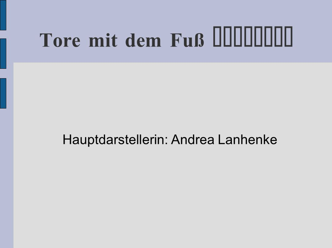 Tore mit dem Fuß erzielen Hauptdarstellerin: Andrea Lanhenke