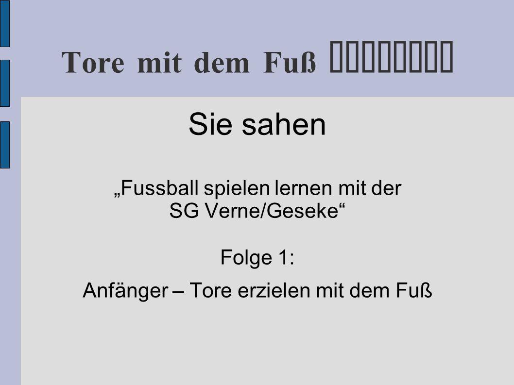 """Tore mit dem Fuß erzielen Sie sahen """"Fussball spielen lernen mit der SG Verne/Geseke Folge 1: Anfänger – Tore erzielen mit dem Fuß"""
