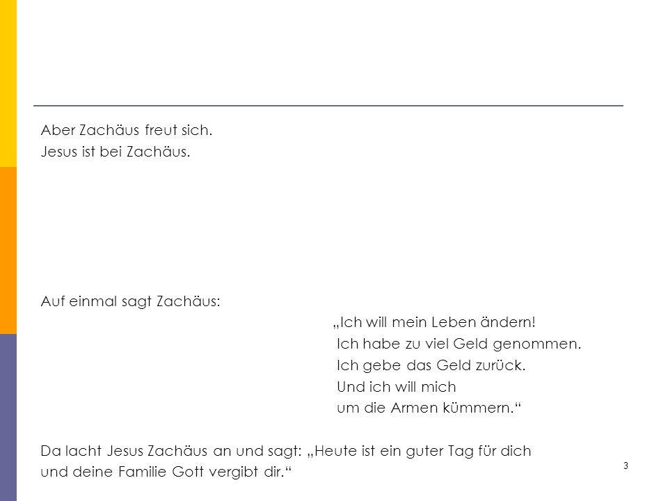 """Aber Zachäus freut sich. Jesus ist bei Zachäus. Auf einmal sagt Zachäus: """"Ich will mein Leben ändern! Ich habe zu viel Geld genommen. Ich gebe das Gel"""