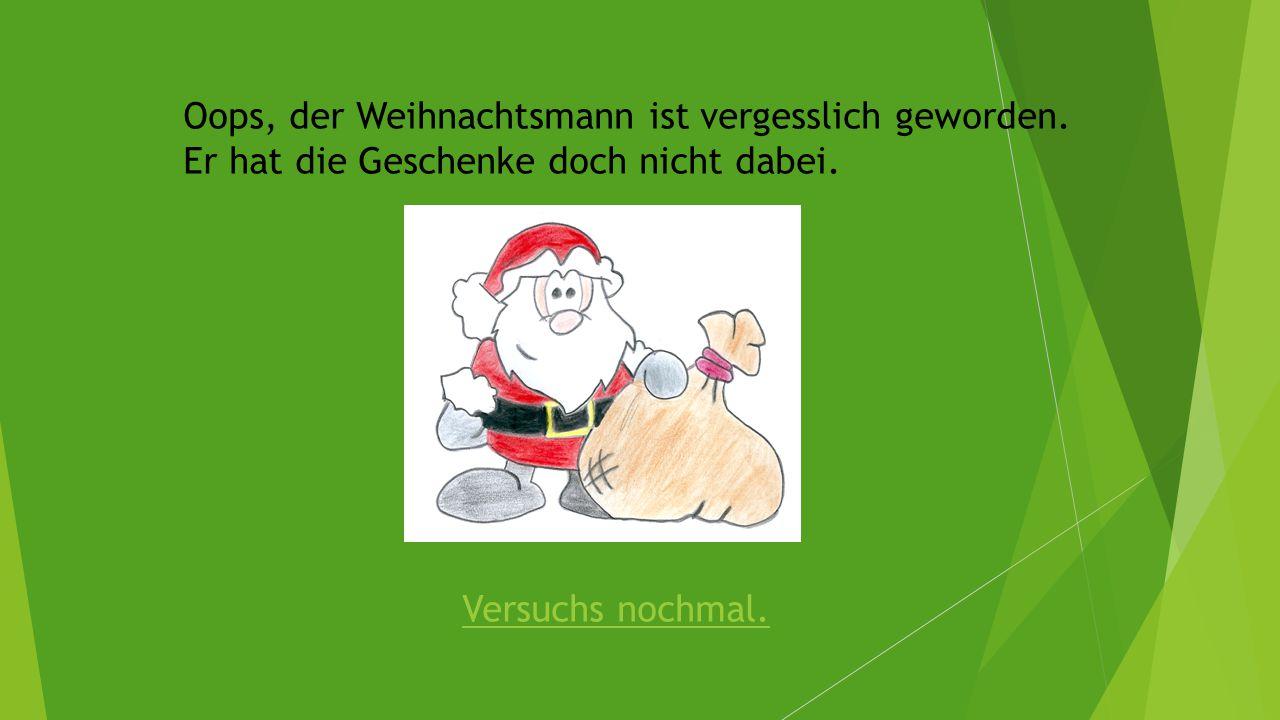 Oops, der Weihnachtsmann ist vergesslich geworden. Er hat die Geschenke doch nicht dabei. Versuchs nochmal.