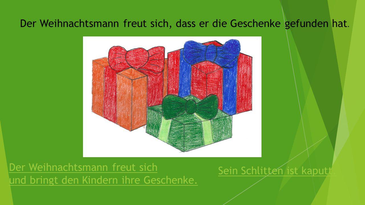 Der Weihnachtsmann freut sich, dass er die Geschenke gefunden hat. Der Weihnachtsmann freut sich und bringt den Kindern ihre Geschenke. Sein Schlitten