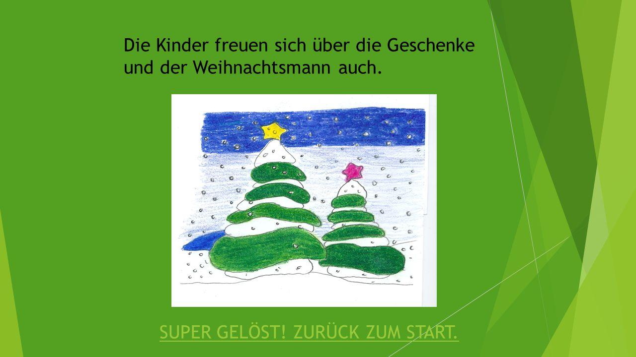 Die Kinder freuen sich über die Geschenke und der Weihnachtsmann auch. SUPER GELÖST! ZURÜCK ZUM START.