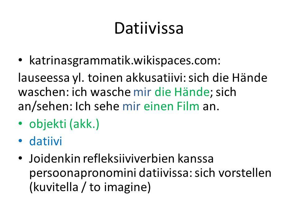 Datiivissa katrinasgrammatik.wikispaces.com: lauseessa yl. toinen akkusatiivi: sich die Hände waschen: ich wasche mir die Hände; sich an/sehen: Ich se