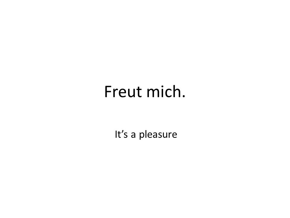 Freut mich. It's a pleasure
