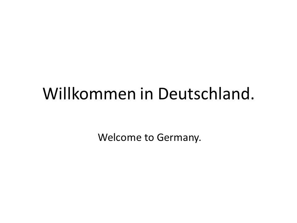 Willkommen in Deutschland. Welcome to Germany.