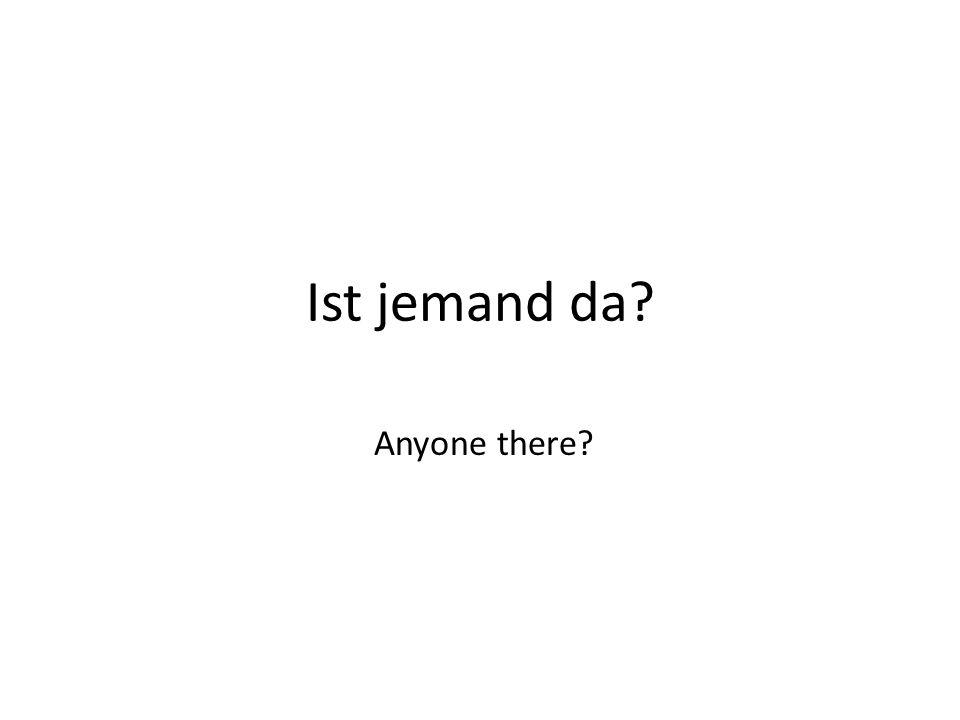 Ist jemand da? Anyone there?