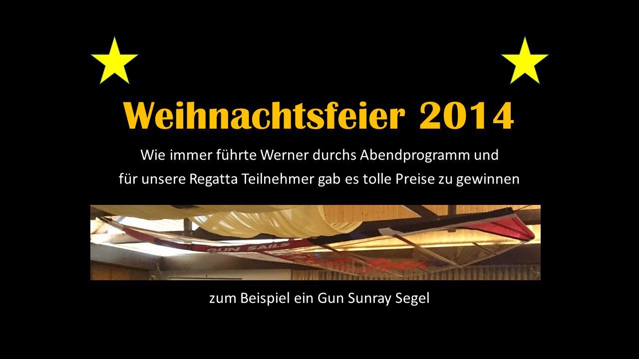 Weihnachtsfeier 2014 Wie immer führte Werner durchs Abendprogramm und für unsere Regatta Teilnehmer gab es tolle Preise zu gewinnen zum Beispiel ein G