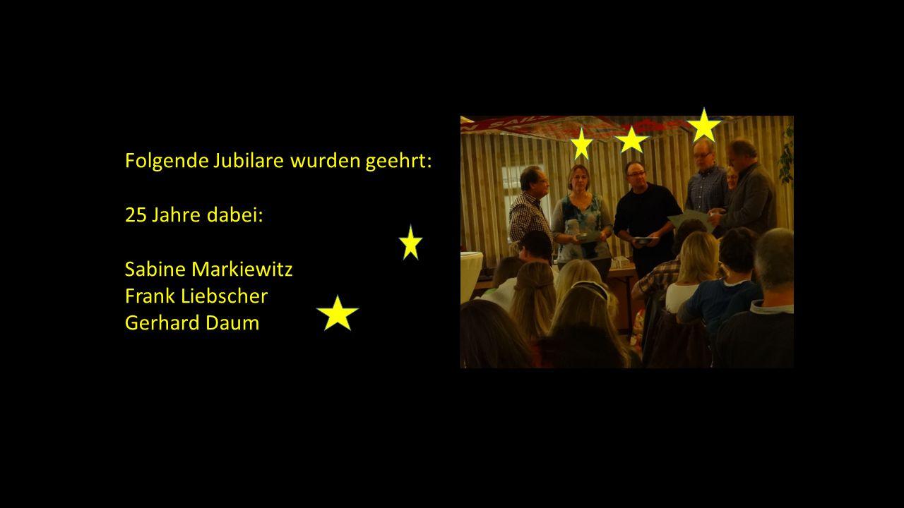 Folgende Jubilare wurden geehrt: 25 Jahre dabei: Sabine Markiewitz Frank Liebscher Gerhard Daum