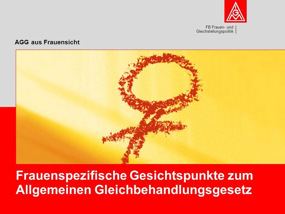 FB Frauen- und Gleichstellungspolitik AGG aus Frauensicht Frauenspezifische Gesichtspunkte zum Allgemeinen Gleichbehandlungsgesetz