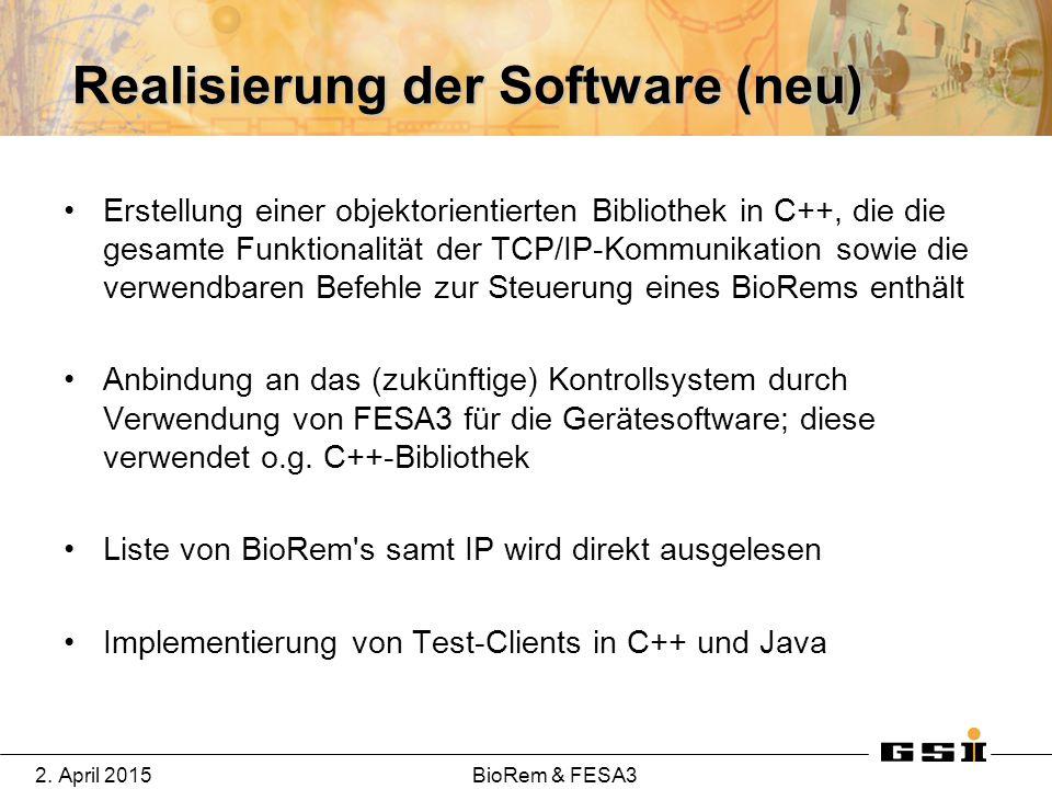 2. April 2015BioRem & FESA3 Realisierung der Software (neu) Erstellung einer objektorientierten Bibliothek in C++, die die gesamte Funktionalität der