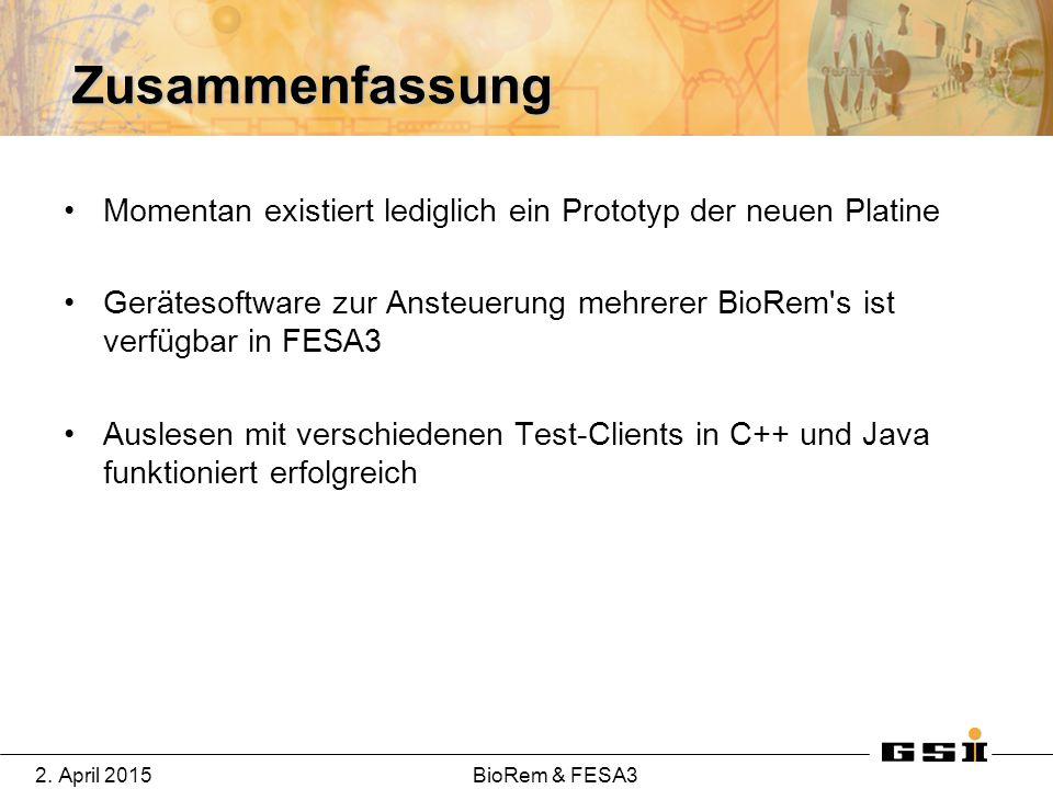 2. April 2015BioRem & FESA3 Zusammenfassung Momentan existiert lediglich ein Prototyp der neuen Platine Ger ä tesoftware zur Ansteuerung mehrerer BioR