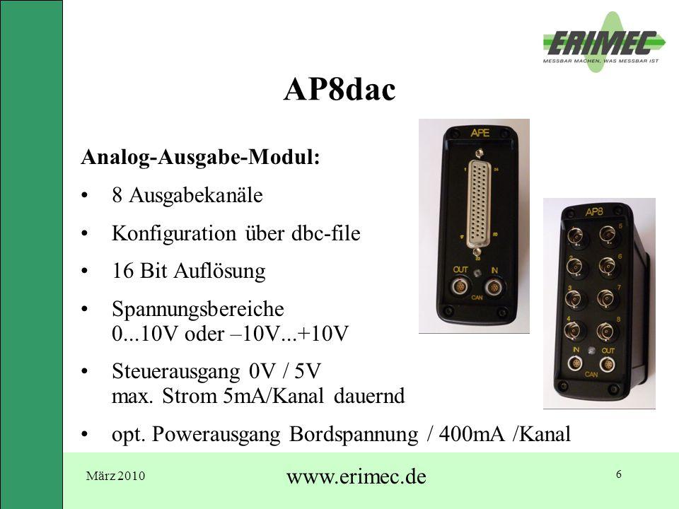 März 2010 www.erimec.de 6 AP8dac Analog-Ausgabe-Modul: 8 Ausgabekanäle Konfiguration über dbc-file 16 Bit Auflösung Spannungsbereiche 0...10V oder –10