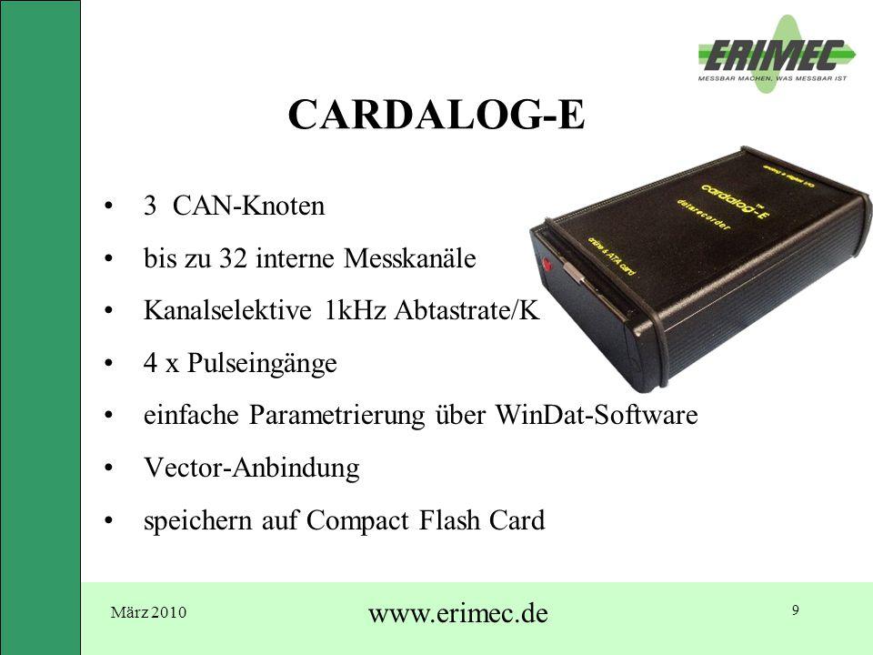 März 2010 www.erimec.de 9 CARDALOG-E 3 CAN-Knoten bis zu 32 interne Messkanäle Kanalselektive 1kHz Abtastrate/K 4 x Pulseingänge einfache Parametrieru