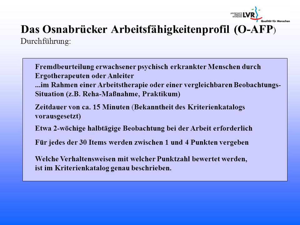Das Osnabrücker Arbeitsfähigkeitenprofil (O-AFP ) Durchführung: Welche Verhaltensweisen mit welcher Punktzahl bewertet werden, ist im Kriterienkatalog