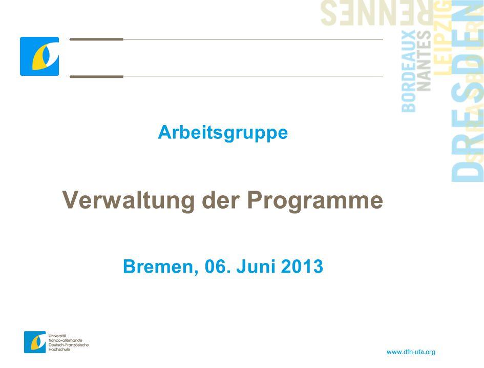 www.dfh-ufa.org Arbeitsgruppe Verwaltung der Programme Bremen, 06. Juni 2013