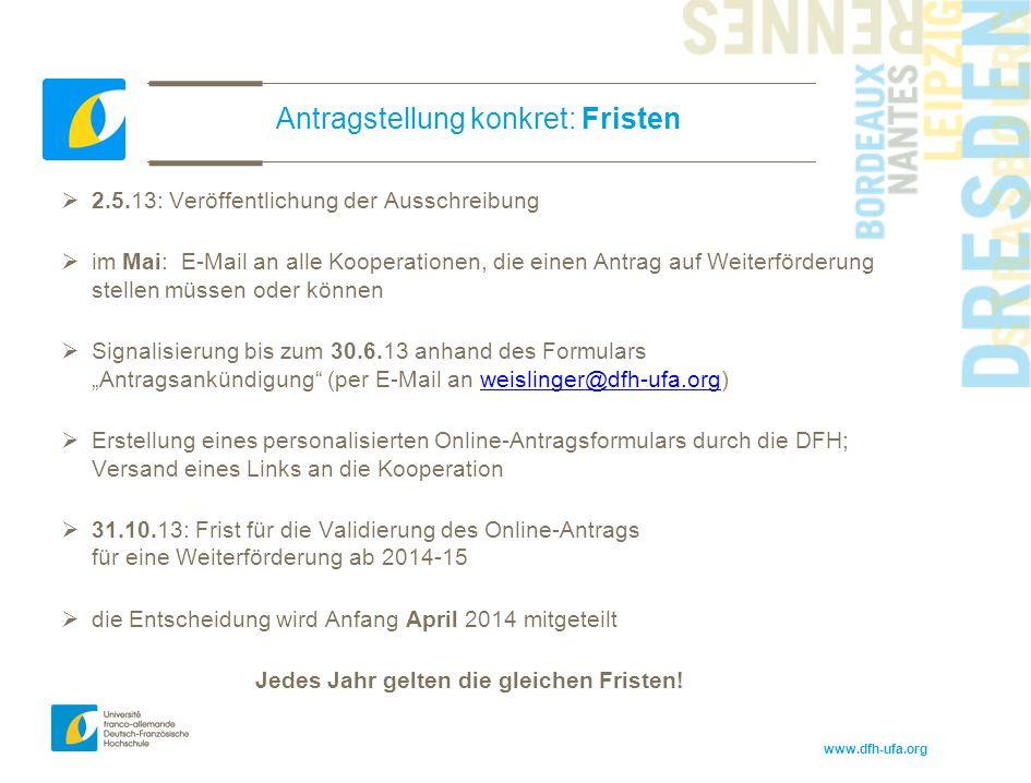 www.dfh-ufa.org Antragstellung konkret: Fristen  2.5.13: Veröffentlichung der Ausschreibung  im Mai: E-Mail an alle Kooperationen, die einen Antrag