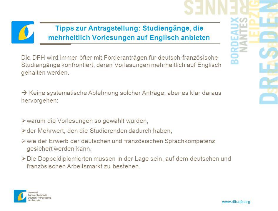 www.dfh-ufa.org Tipps zur Antragstellung: Studiengänge, die mehrheitlich Vorlesungen auf Englisch anbieten Die DFH wird immer öfter mit Förderanträgen