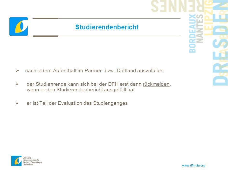 www.dfh-ufa.org Studierendenbericht  nach jedem Aufenthalt im Partner- bzw. Drittland auszufüllen  der Studienrende kann sich bei der DFH erst dann