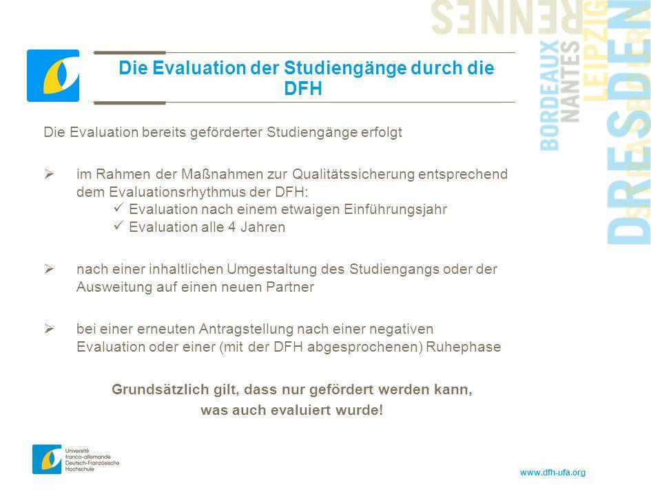 www.dfh-ufa.org Die Evaluation der Studiengänge durch die DFH Die Evaluation bereits geförderter Studiengänge erfolgt  im Rahmen der Maßnahmen zur Qu