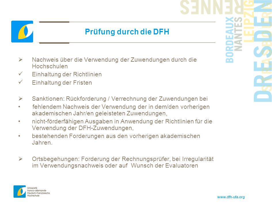 www.dfh-ufa.org Prüfung durch die DFH  Nachweis über die Verwendung der Zuwendungen durch die Hochschulen Einhaltung der Richtlinien Einhaltung der F