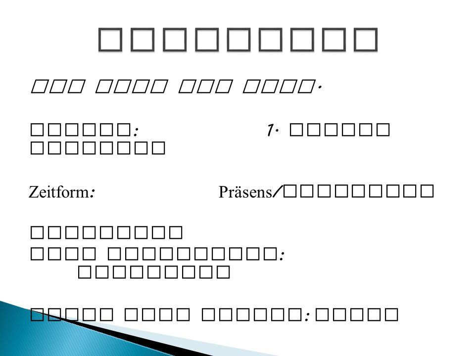 Ich gehe zum Kurs. Person :1. Person Singular Zeitform : Präsens / Gegenwart Indikativ oder Konjunktiv : Indikativ Aktiv oder Passiv : Aktiv