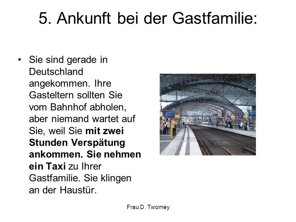 5. Ankunft bei der Gastfamilie: Sie sind gerade in Deutschland angekommen. Ihre Gasteltern sollten Sie vom Bahnhof abholen, aber niemand wartet auf Si
