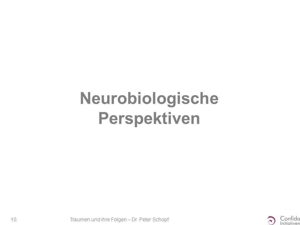 Traumen und ihre Folgen – Dr. Peter Schopf 15 Neurobiologische Perspektiven