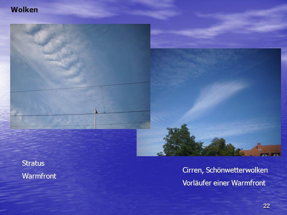 22 Wolken Cirren, Schönwetterwolken Vorläufer einer Warmfront Stratus Warmfront