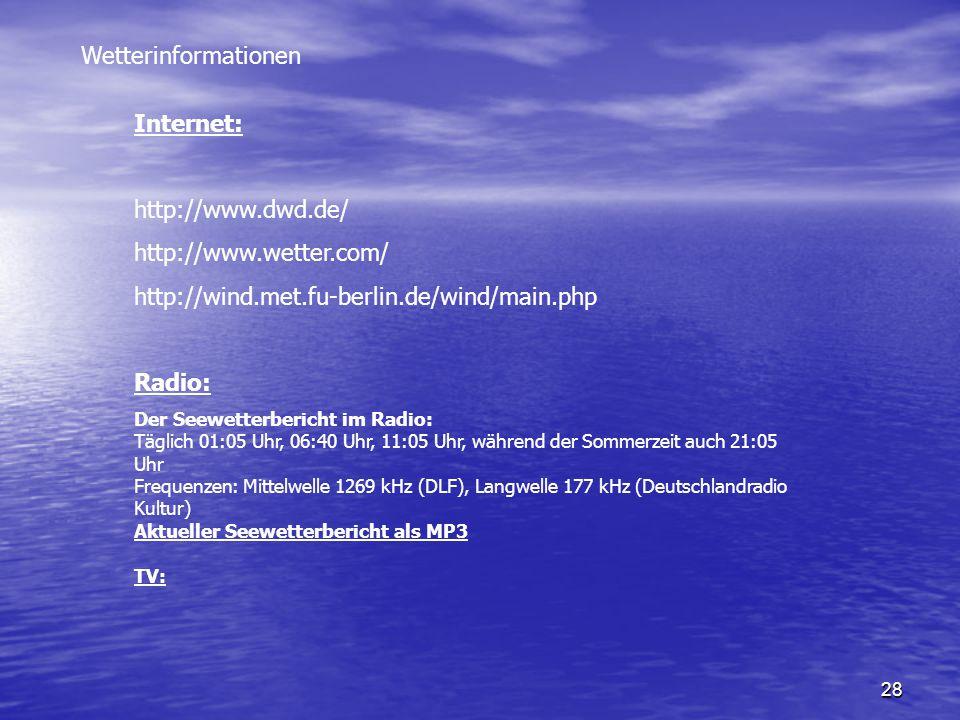 28 Wetterinformationen Internet: http://www.dwd.de/ http://www.wetter.com/ http://wind.met.fu-berlin.de/wind/main.php Radio: Der Seewetterbericht im R