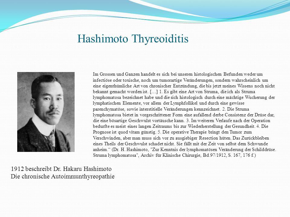 Hashimoto Thyreoiditis 1912 beschreibt Dr. Hakaru Hashimoto Die chronische Autoimmunthyreopathie Im Grossen und Ganzen handelt es sich bei unseren his