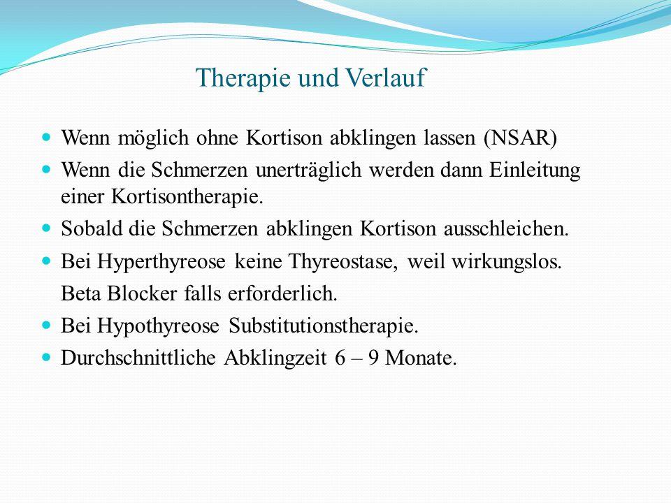 Therapie und Verlauf Wenn möglich ohne Kortison abklingen lassen (NSAR) Wenn die Schmerzen unerträglich werden dann Einleitung einer Kortisontherapie.