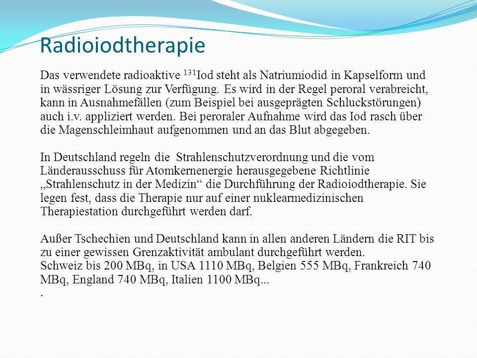 Radioiodtherapie Das verwendete radioaktive 131 Iod steht als Natriumiodid in Kapselform und in wässriger Lösung zur Verfügung. Es wird in der Regel p