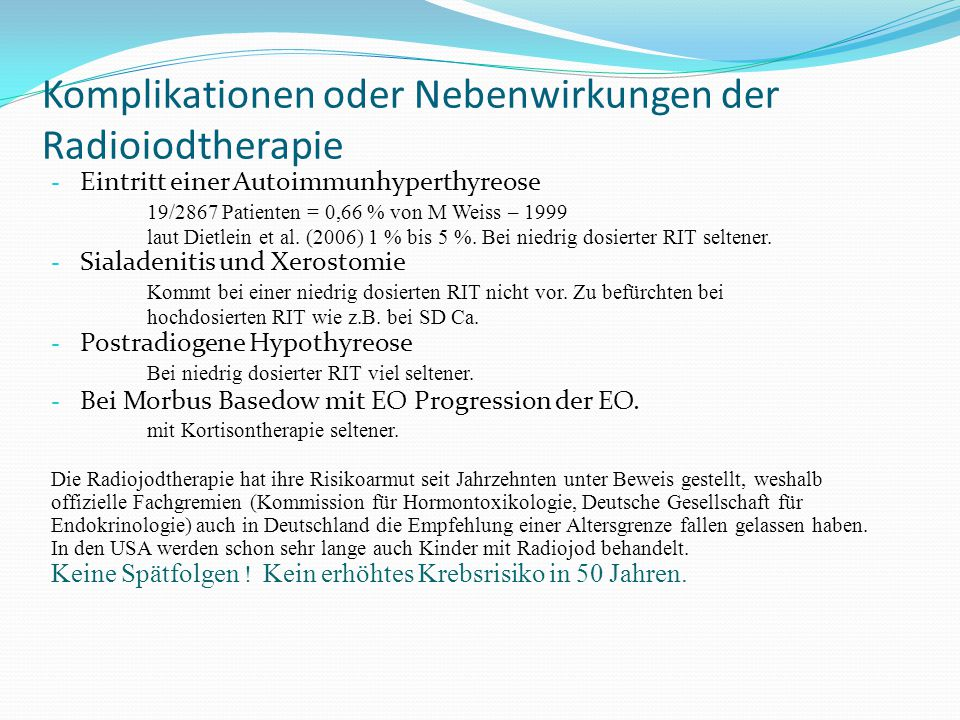 Komplikationen oder Nebenwirkungen der Radioiodtherapie - Eintritt einer Autoimmunhyperthyreose 19/2867 Patienten = 0,66 % von M Weiss – 1999 laut Die
