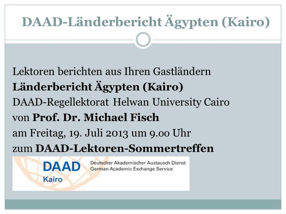 DAAD-Länderbericht Ägypten (Kairo) Lektoren berichten aus Ihren Gastländern Länderbericht Ägypten (Kairo) DAAD-Regellektorat Helwan University Cairo v
