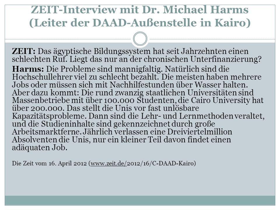 ZEIT-Interview mit Dr. Michael Harms (Leiter der DAAD-Außenstelle in Kairo) ZEIT: Das ägyptische Bildungssystem hat seit Jahrzehnten einen schlechten