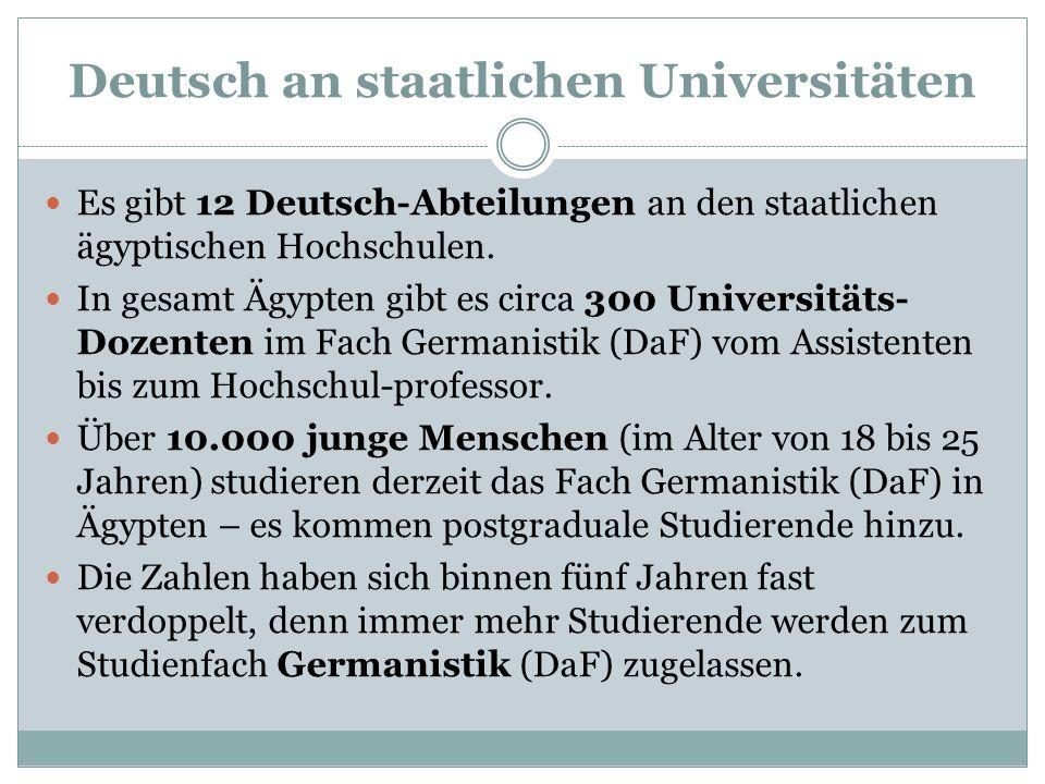 Deutsch an staatlichen Universitäten Es gibt 12 Deutsch-Abteilungen an den staatlichen ägyptischen Hochschulen. In gesamt Ägypten gibt es circa 300 Un
