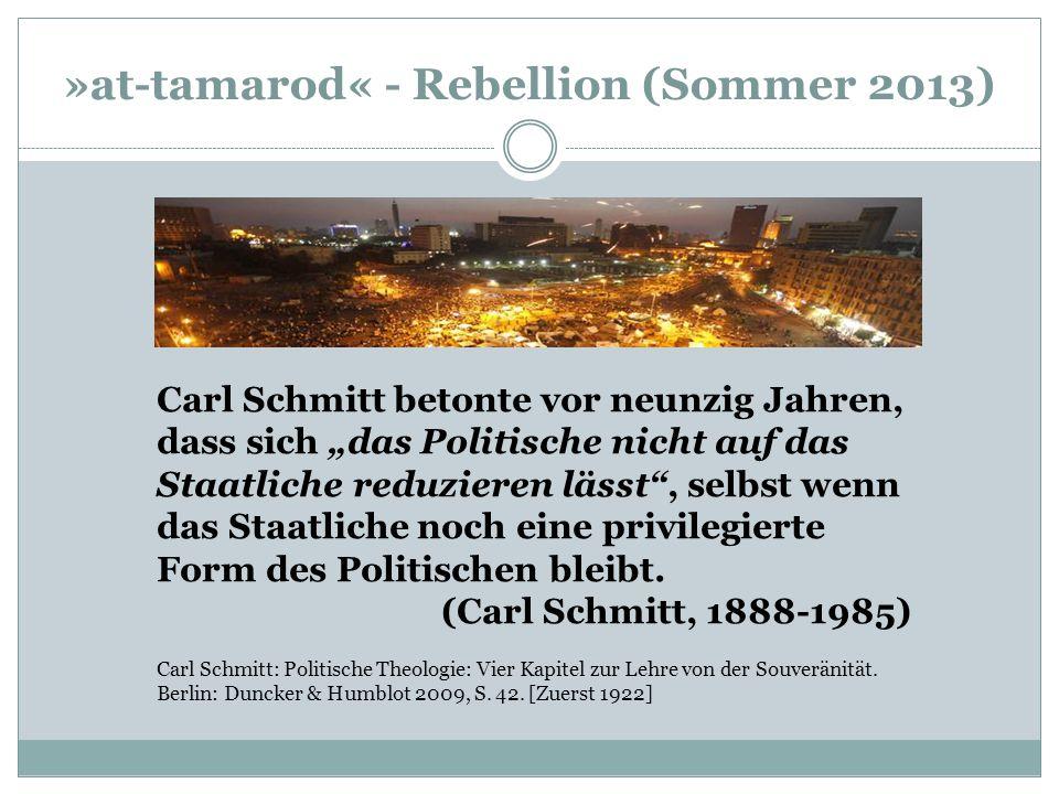 """»at-tamarod« - Rebellion (Sommer 2013) Carl Schmitt betonte vor neunzig Jahren, dass sich """"das Politische nicht auf das Staatliche reduzieren lässt"""","""
