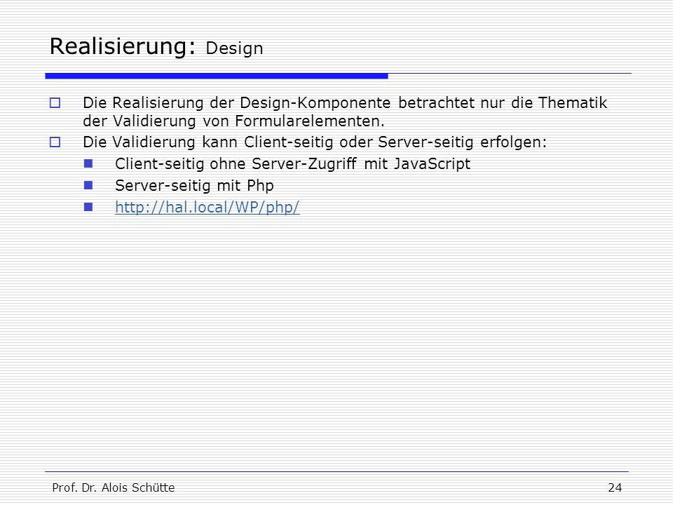 Prof. Dr. Alois Schütte24 Realisierung: Design  Die Realisierung der Design-Komponente betrachtet nur die Thematik der Validierung von Formularelemen
