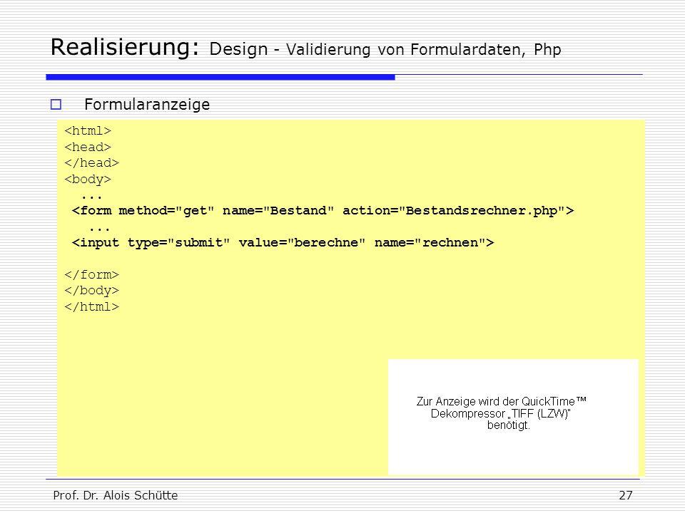 Prof. Dr. Alois Schütte27 Realisierung: Design - Validierung von Formulardaten, Php......  Formularanzeige
