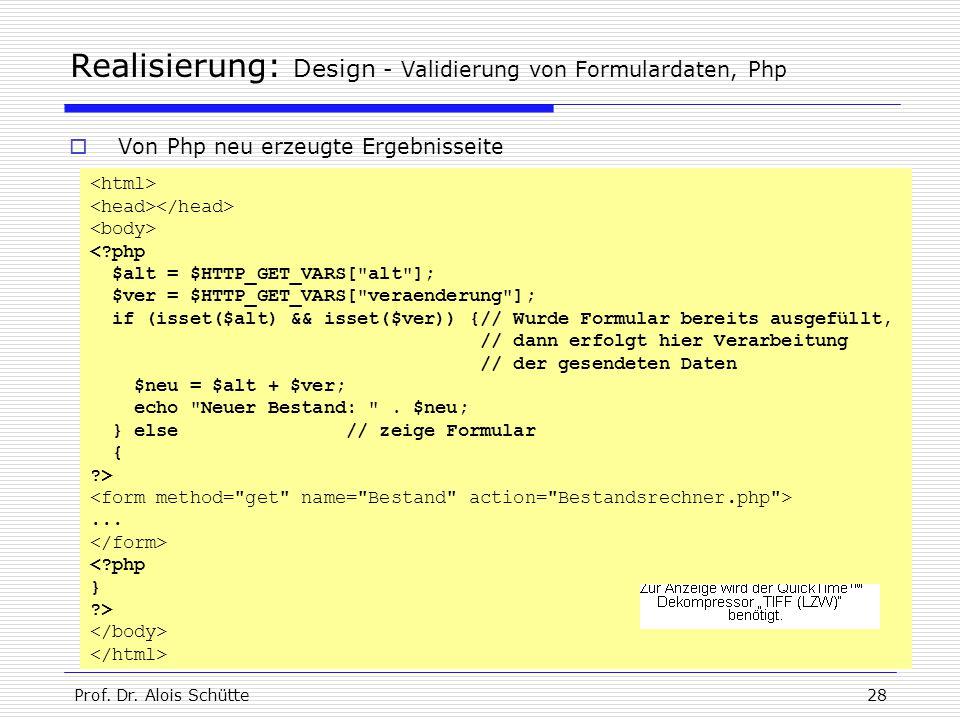 Prof. Dr. Alois Schütte28 Realisierung: Design - Validierung von Formulardaten, Php <?php $alt = $HTTP_GET_VARS[